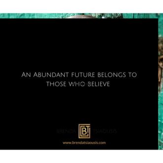 """""""An abundant future belongs to those who believe."""""""