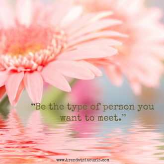"""Be the type of person you want to meet."""