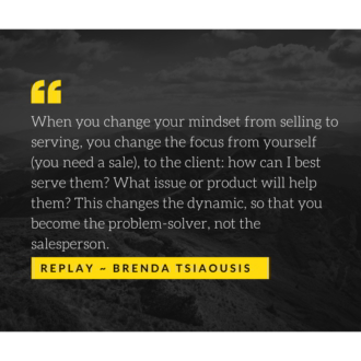 """When you change your mindset from selling to serving, you change the focus from yourself to the client..."""