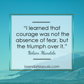 """I learned that courage was not the absence of fear, but the triumph over it."" -Nelson Mandela"