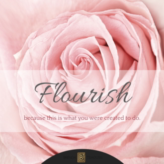 """Flourish because this is what you were created to do."""