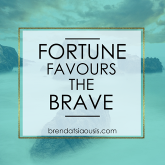 """Fortune favours the brave."" -Brenda Tsiaousis"