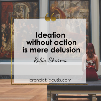 """Ideation without action is mere delusion."" -Robin Sharma"