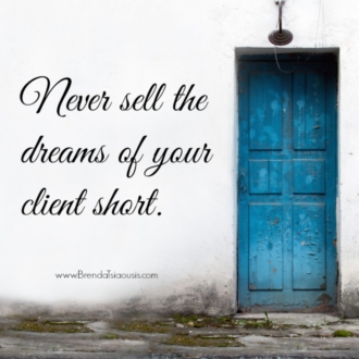"""Never sell the dreams of your client short."""