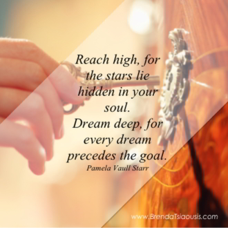 """Reach high for the starts lie hidden in your soul..."" -Pamela Vaull Starr"
