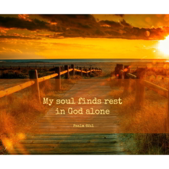 """My soul finds rest in God alone."" -Psalm 62:1"