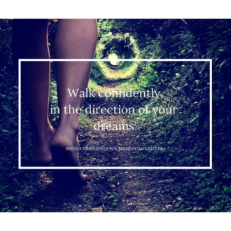 """Walk confidently in the direction of your dreams."""