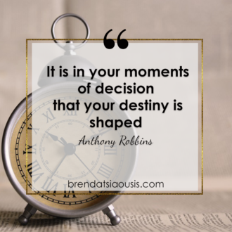 """It is in your moments of decision that your destiny is shaped."" -Anthony Robbins"
